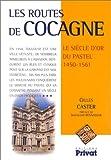 Les Routes de Cocagne. Le siècle d'or du pastel, 1450-1561