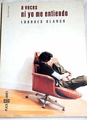 Descargar Libro A Veces, Ni Yo Me Entiendo (Autoayuda) de Lourdes Blanco