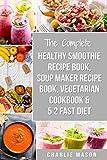 Soup Maker Recipe Book, Vegetarian Cookbook, Smoothie Recipe Book, 5 2 Diet Recipe Book (English Edition)