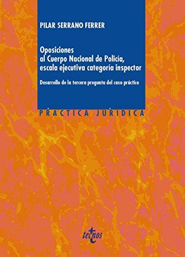 Oposiciones al Cuerpo Nacional de Policía, escala ejecutiva categoría inspector: Desarrollos de la tercera pregunta del caso práctico (Derecho - Práctica Jurídica) por Mª Pilar Serrano Ferrer