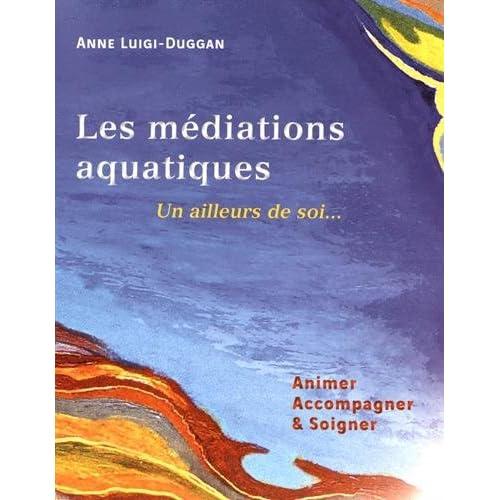 Les médiations aquatiques : un ailleurs de soi... : Animer, accompagner & soigner