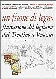 Un fiume di legno. Fluitazione del legname dal Trentino a Venezia