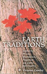 A Woman's Guide to the Earth Traditions: Exploring Wicca, Shamanism, Voodoo and Celtic