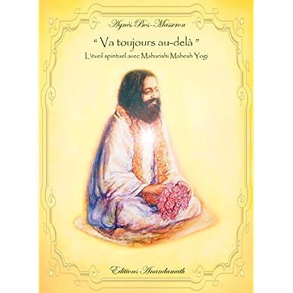 Va toujours au-delà - L'éveil spirituel avec Maharishi Mahesh Yogi