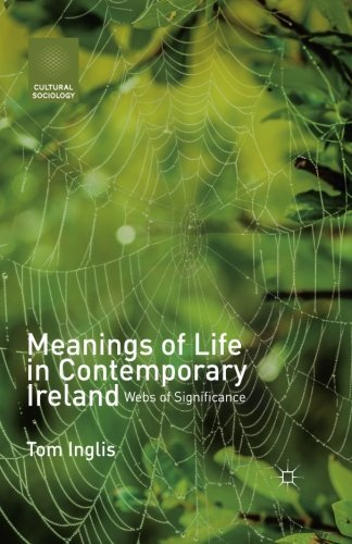 Meanings of Life in Contemporary Ireland: Webs of Significance (Cultural Sociology) by T. Inglis (2016-02-16)
