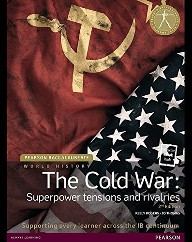 Pearson Baccalaureate: History the Cold War: Superpower Tensions and Rivalries (Pearson International Baccalaureate Diploma: International Editions)