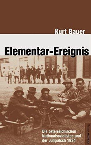 Elementar-Ereignis: Die österreichischen Nationalsozialisten und der Juliputsch 1934