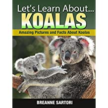 Koalas: Amazing Pictures and Facts About Koalas (Let's Learn About) (English Edition)