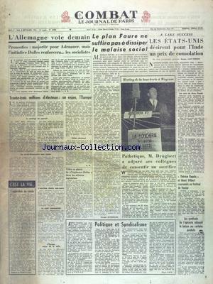 COMBAT [No 2853] du 05/09/1953 - L'ALLEMAGNE VOTE DEMAIN - 33 MILLIONS D'ELECTEURS POUR L'EUROPE - LE PLAN FAURE NE SUFFIRA PAS A DISSIPER LE MALAISE SOCIAL - A LAKE SUCCESS - LES ETATS-UNIS DESIRENT POUR L'INDE UN PRIX DE CONSOLATION - MEETING DE LA BOUCHERIE A WAGRAM - M. DRUGBERT - POLITIQUE ET SYNDICALISME PAR