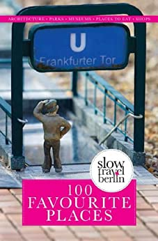 100 Favourite Places by [Slow Travel Berlin]