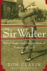 Sir Walter: Walter Hagen and the Invention of Professional Gol by Tom Clavin (2012-08-18)