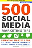 500 Social Media Marketing Tips: Essential Advice, Hints and Strategy for Business: F...