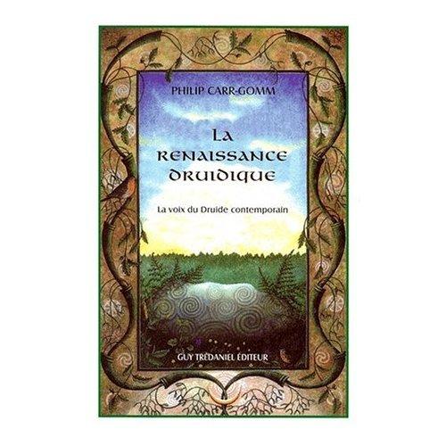 La renaissance druidique. La voix du druide contemporain par Philip Carr-Gomm