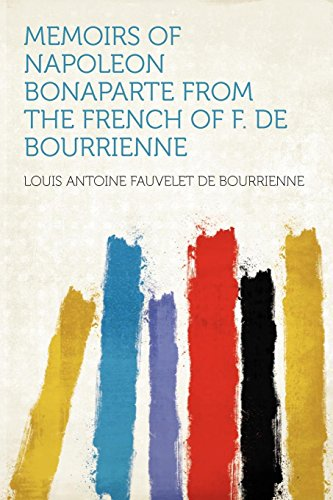 Memoirs of Napoleon Bonaparte from the French of F. de Bourrienne