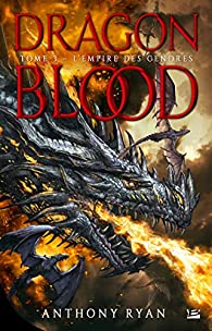 Dragon Blood, T3 : L'Empire des cendres par Anthony Ryan