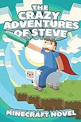 The CRAZY Adventures of Steve: A Minecraft Novel