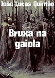 Bruxa na gaiola (Portuguese Edition)