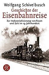 Geschichte der Eisenbahnreise: Zur Industrialisierung von Raum und Zeit im 19. Jahrhundert