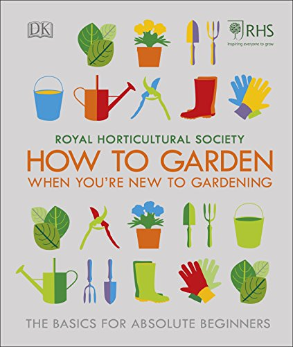 RHS How To Garden When You're New To Gardening: The Basics For Absolute Beginners por Royal Horticultural Society