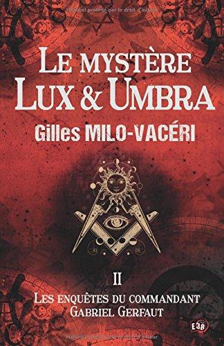 Le mystère Lux et Umbra: T2 - Les Enquêtes Du Commandant Gabriel Gerfaut