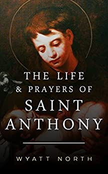 The Life and Prayers of Saint Anthony of Padua by [North, Wyatt]