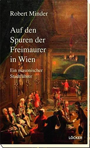 Auf den Spuren der Freimaurer in Wien: Ein masonischer Stadtführer