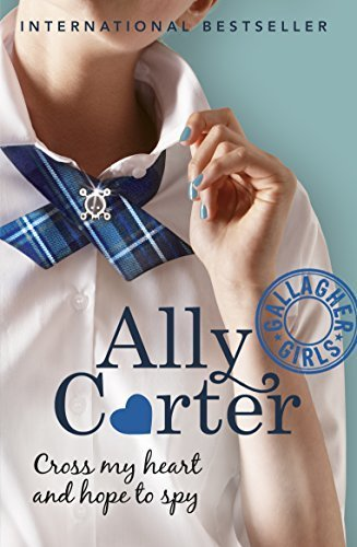 Gallagher Girls: 02: Cross My Heart And Hope To Spy by Ally Carter (2015-02-05)