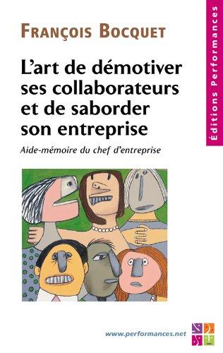 L'art de démotiver ses collaborateurs et de saboter son entreprise par Francois Bocquet