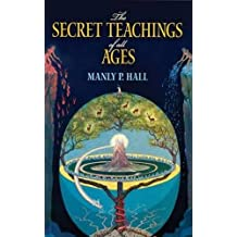 The Secret Teachings of All Ages: An Encyclopedic Outline of Masonic, Hermetic, Qabbalistic and Rosicrucian Symbolical Philosophy (Dover Occult) by Manly P. Hall (2010-12-22)