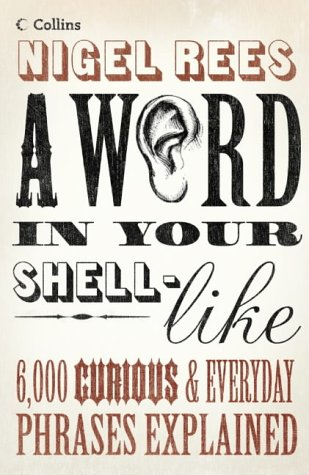 A Word In Your Shell-like: 6,000 Curious And Everyday Phrases Explained