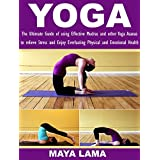 YOGA: The Ultimate Guide of using Effective Mudras and other Yoga Asanas to relieve Stress and Enjoy Everlasting Physical and Emotional Health (English Edition)
