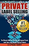 Private Label Selling: The Ultimate Bible for Profiting from Amazon Private Label Sales using Amazon Physical Products (Amazon FBA, Private Labeling, Fullfillment ... Amazon Physical Products) (English Edition)