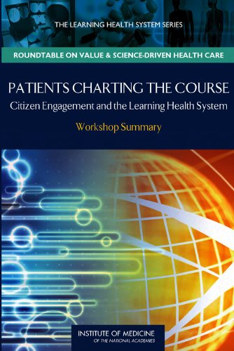 Patients' Charting the Course: Citizen Engagement in the Learning Health System, Workshop Summary (The Learning Health System Series, Roundtable on Value & Science-driven Health Care) Charting-system
