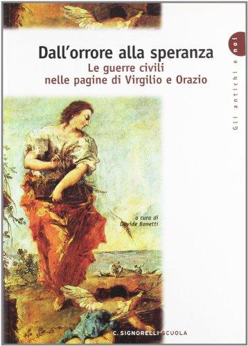 Dall'orrore alla speranza. Le guerre civili nelle pagine di Virgilio e di Orazio. Per i Licei e gli Ist. magistrali