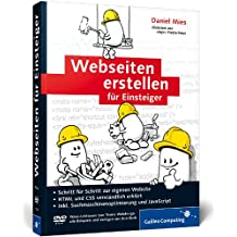 Webseiten erstellen für Einsteiger: Schritt für Schritt zur eigenen Website (Galileo Computing)