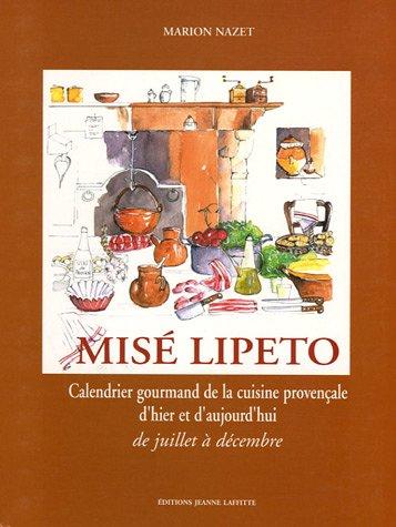 Mis Lipeto Calendrier gourmand de la cuisine provenale : Tome 1, De juillet  dcembre