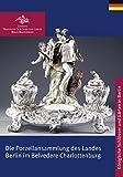 Die Porzellansammlung des Landes Berlin im Belvedere Charlottenburg (Königliche Schlösser in Berlin, Potsdam und Brandenburg)