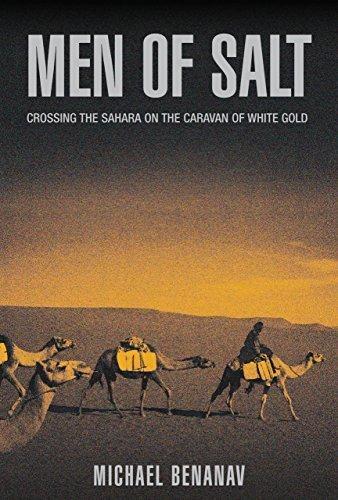 Men of Salt: Crossing the Sahara on the Caravan of White Gold by Benanav, Michael (2006) Hardcover
