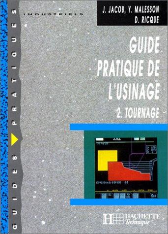 Guide pratique de l'usinage : Tome 2, Tournage par J Jacoby