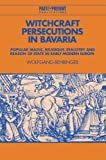 Witchcraft Persecutions in Bavaria: Popular Magic, Religious Zealotry and Reason of State in Early Modern Europe (Past and Present Publications) by Wolfgang Behringer (2003-11-13) - Wolfgang Behringer