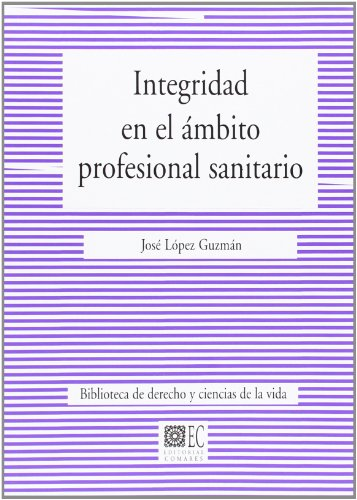 Integridad en el ámbito profesional sanitario (Bibl.Derecho Ciencias Vida)