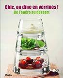 Chic, on dine en verrines!: De l'apéro au dessert