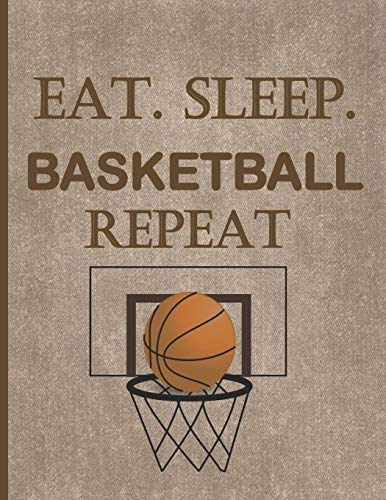 EAT. SLEEP. BASKETBALL REPEAT: Sport Themed Notebook/Journal: 6 Month Blank Daily Planner/Diary: Great for Year End Gift. Score Big with this BASKETBALL book, have a Game Plan. -