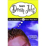 Teen Dream Jobs: How to Find the Job You Really Want Now!