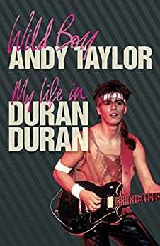 Wild Boy: My Life with Duran Duran (English Edition) par [Taylor, Andy]