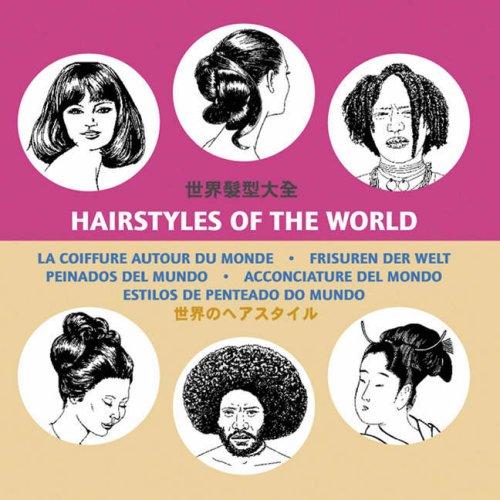 Hairstyles of the World : La coiffure autour du monde : Frisuren der welt : Peinados del mundo : Acconciature del mondo : Estilos de penteado do mundo par Pepin Van Roojen