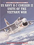 US Navy A-7 Corsair II Units of the Vietnam War (Combat Aircraft)