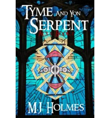 [ TYME AND YON SERPENT: SERPENT'S TAIL (ACT 1, BOOK 1) ] by Holmes, M J ( AUTHOR ) Dec-01-2011 [ Paperback ]