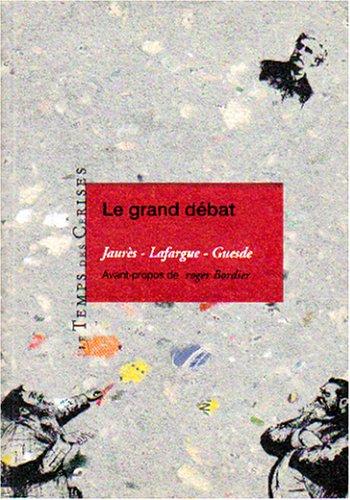 Le grand débat : Jaurès, Lafargue, Guesde