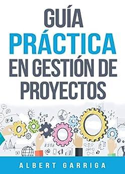 Guía práctica en gestión de proyectos de [Garriga Rodriguez, Albert]